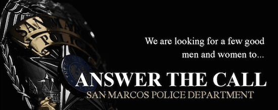 We Are Looking for a Few Good Men and Women to Answer the Call - San Marcos Police Department