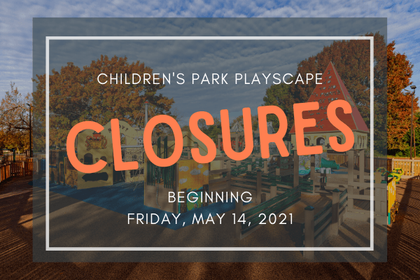 CHILDRENS PARK CLOSURE BEGINNING FRIDAY, MAY 14, 2021